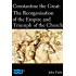 Constantine the Great: The Reorganisation of the Empire and Triumph of the Church
