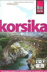Korsika: das komplette Handbuch für individuelles Reisen und Entdecken der französischen Mittelmeerinsel