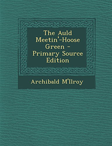 The Auld Meetin'-Hoose Green - Primary Source Edition