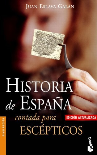 Historia de Espana contada para escepticos / Stories of Spain Told to Skeptics (Spanish Edition) by Juan Eslava Galan (2006-11-30)
