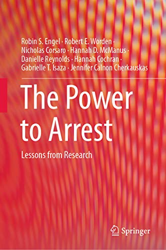The Power to Arrest: Lessons from Research (Springerbriefs in Translational Criminology) (English Edition) - D Laws Robin
