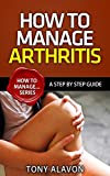 How To Manage Arthritis - A Step by Step Guide (How To Manage... Series Book 3) (English Edition)