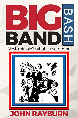 Big Band Bash: Nostalgia Ain't What It Used To Be (English Edition)