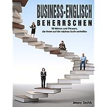 Business-Englisch beherrschen: 90 Wörter und Phrasen, die Ihnen auf die nächste Stufe verhelfen