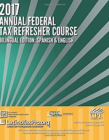 2017 Annual Federal Tax Refresher Course: Bilingual Edition: Spanish & English