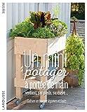 Un mini-potager à portée de main, vertical, sur pieds, surélevé...: Cultiver en hauteur légumes et fruits