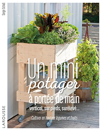 Un mini-potager à portée de main, vertical, sur pieds, surélevé.: Cultiver en hauteur légumes et fruits par Serge Schall