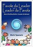 Favole da Leader per Leader da Favola: Qui ed Ora EduchiAmo i Leader di Domani
