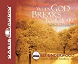 When God Breaks Your Heart: Choosing a Life of Hope in the Midst of Faith-Shattering Circumstances
