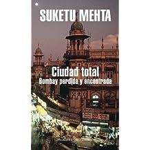 Ciudad total : Bombay perdida y encontrada (Literatura Random House, Band 101101)