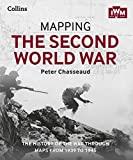 Mapping the Second World War: The history of the war through maps from 1939 to 1945