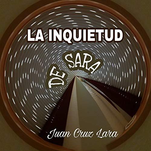 LA INQUIETUD DE SARA por JUAN CRUZ  LARA JIMENEZ
