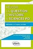 Réussir la Question d'Histoire à Sciences Po Méthode et 45 Sujets Corrigés