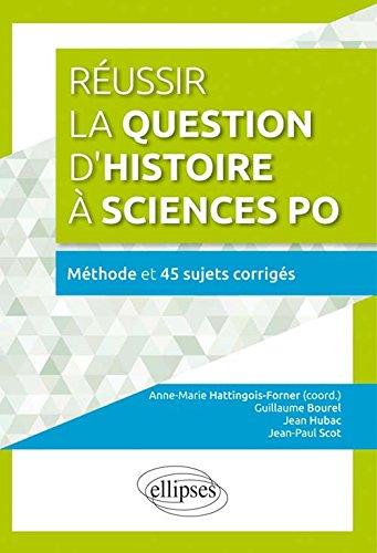 Réussir la question d'histoire à Sciences Po : Méthode et 45 sujets corrigés