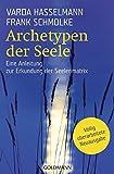 Archetypen der Seele: Die seelischen Grundmuster - Eine Anleitung zur Erkundung der Matrix - Varda Hasselmann, Frank Schmolke