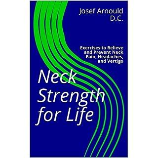 Neck Strength for Life: Exercises to Relieve and Prevent Neck Pain, Headaches, and Vertigo (The Strength for Life Program Book 3)