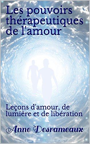Couverture du livre Les pouvoirs thérapeutiques de l'amour: Leçons d'amour, de lumière et de libération