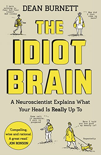 The Idiot Brain: A Neuroscientist Explains What Your Head is Really Up To por Dean Burnett