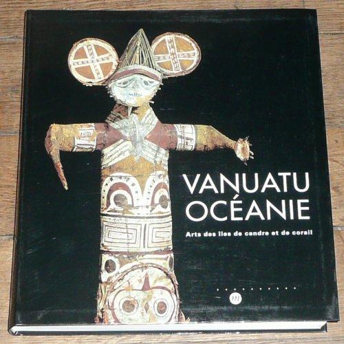 Vanuatu, Océanie: Arts des Îles de Cendre et de Corail par Collectif