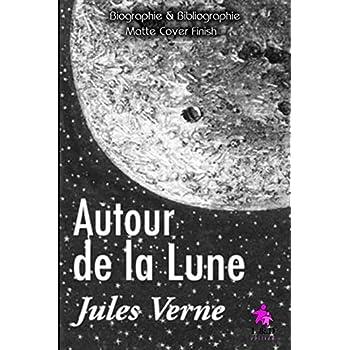 Autour de la Lune (+Biographie et Bibliographie)