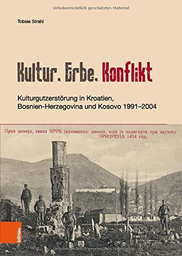 Kultur, Erbe, Konflikt: Kulturgutzerstörung in Kroatien, Bosnien-Herzegovina und Kosovo 1991-2004