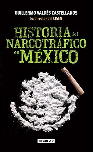 Historia del narcotráfico en Mexico  / A History of Drug Trafficking in Mexico por Guillermo Valdes Castellanos