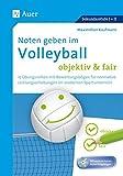 Noten geben im Volleyball - objektiv & fair: 16 Übungsreihen mit Bewertungsbögen für normative Leistungserhebungen im modernen Sportunterricht (5. bis 13. Klasse)
