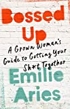 Bossed Up: A Grown Woman's Guide to Getting Your Sh*t Together (English Edition)