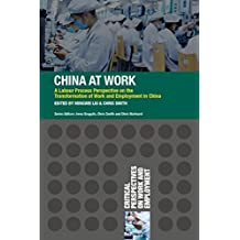 China at Work: A Labour Process Perspective on the Transformation of Work and Employment in China (Critical Perspectives on Work and Employment)
