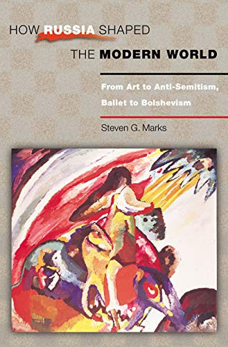 How Russia Shaped the Modern World: From Art to Anti-Semitism, Ballet to Bolshevism (Princeton Paperbacks) por Steven G. Marks