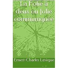 La Folie à deux ou folie communiquée (French Edition)