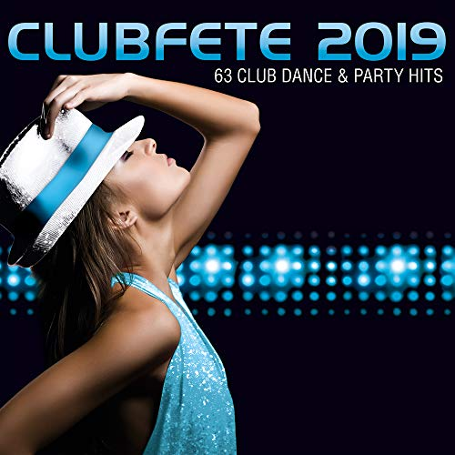 Clubfete 2019 (63 Club Dance & Party Hits) [Explicit] -