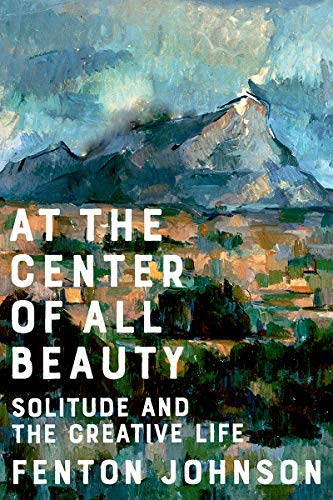 At the Center of All Beauty: Solitude and the Creative Life (English Edition)
