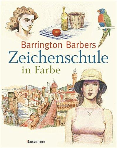 Barrington Barbers Zeichenschule in Farbe: Zeichnen mit Buntstiften, Tusche, Pastellkreide,...