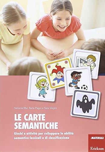Le carte semantiche. Giochi e attività per sviluppare le abilità semantico-lessicali e di classificazione