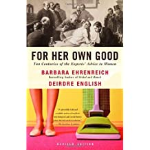 [( For Her Own Good: Two Centuries of the Experts Advice to Women )] [by: Barbara Ehrenreich] [Jan-2005]