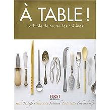 A table ! : La bible de toutes les cuisines