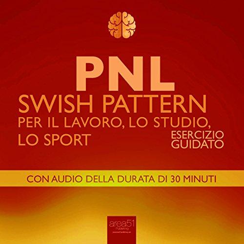 PNL - Swish Pattern per il Lavoro, lo Studio, lo Sport [PNL - Swish Pattern for Work, Study, Sport]  Audiolibri