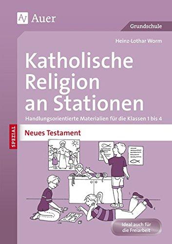 Katholische Religion an Stationen Neues Testament: Handlungsorientierte Materialien für die Klassen 1 bis 4 (Stationentraining Grundschule Katholische Religion)