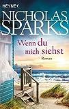 Wenn du mich siehst: Roman - Nicholas Sparks