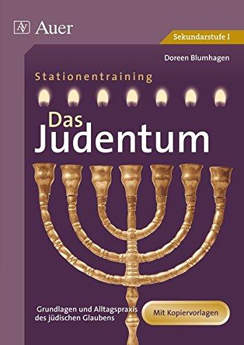 Das Judentum: Stationenlernen zu den Grundlagen und zur Alltagspraxis des jüdischen Glaubens (7. bis 10. Klasse) (Stationentraining Weltreligionen Sekundarstufe)