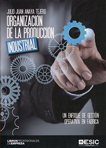 Organización de la producción industrial (Libros profesionales) por Julio Juan Anaya Tejero