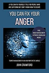 You Can Fix Your Anger: Temper Management In An Unsympathetic World: Volume 2 (You Can Fix Yourself) by Mr John A Crawford (2016-06-22) Paperback