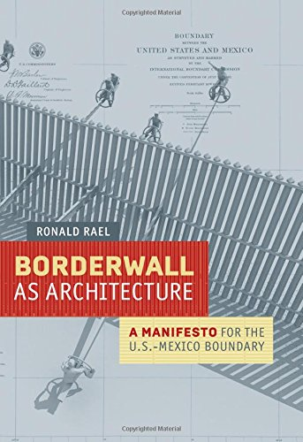 Borderwall as Architecture: A Manifesto for the US-Mexico Boundary (Ahmanson-Murphy Fine Arts Imprint)