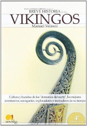 Breve historia de los vikingos: Cultura y hazañas de los demonios del norte, los mejores aventureros, navegantes, exploradores y mercaderes de su tiempo