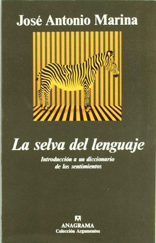 La selva del lenguaje: Introducción a un diccionario  de los sentimientos (Argumentos) por José Antonio Marina
