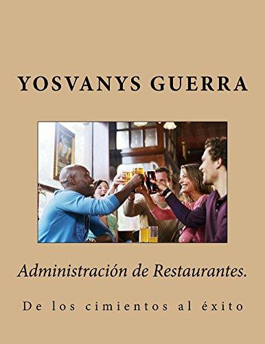 Administración de Restaurantes.: de los cimientos al éxito por Yosvanys Guerra