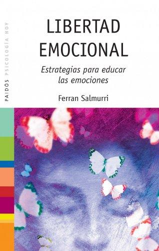 Libertad emocional: Estrategias para educar las emociones por Ferran Salmurri