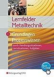 Lernfelder Metalltechnik: Grundlagen Prozesswissen: Aufgabenband - Oliver Biehl, Klaus Hengesbach, Jürgen Lehberger