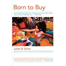 "Born to Buy: A Groundbreaking Exposé of a Marketing Culture That Makes Children ""Believe They  Are  What They  Own."" (USA Today): The Commercialised Child and the New Consumer Culture"
